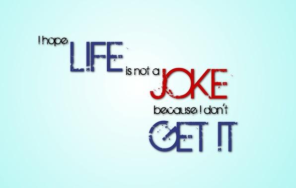 Картинка текст, буквы, минимализм, Жизнь, Life, слова, minimalism, цитата, letter, Надежда, Шутка, Hope, Joke