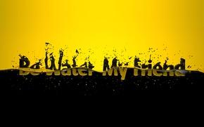 Картинка капли, брызги, желтый, надпись, черный, Be Water My Friend