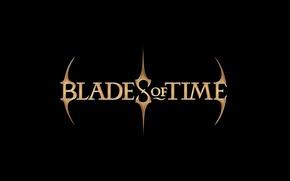 Картинка надпись, blades of time, клинки времени