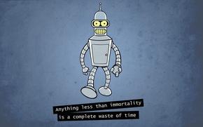 Обои футурама, робот, anything less than immortality is a complete waste of time, bender, бендер, futurama