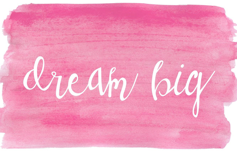 Фото обои мечта, буквы, розовый, надпись, краски, ярко, фраза, pink, dream big, мечтай